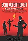 SCHLAGFERTIGKEIT - Nie mehr sprachlos!: Wie Sie mit Hilfe effektiver Gesprächstechniken sicher argumentieren, schwierige Situationen souverän meistern und jederzeit schlagfertig kontern