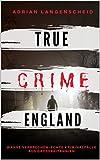 TRUE CRIME ENGLAND I Wahre Verbrechen - Echte Kriminalfälle aus Großbritannien I: schockierende Kurzgeschichten über Mord, Raub, Entführung, Missbrauch und Diebstahl I