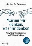"""Warum wir denken, was wir denken: Wie unsere Überzeugungen und Mythen entstehen. Die deutsche Erstausgabe von """"Maps of Meaning"""""""