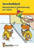 Vorschulblock - Konzentration und Wahrnehmung ab 5 Jahre, A5-Block (Übungsmaterial für Kindergarten und Vorschule, Band 623)