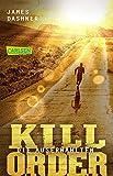 Die Auserwählten - Kill Order: Das Prequel zur Maze Runner-Trilogie (Die Auserwählten - Maze Runner)