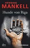 Hunde von Riga: Kurt Wallanders 2. Fall: Kriminalroman (Kurt-Wallander-Reihe)